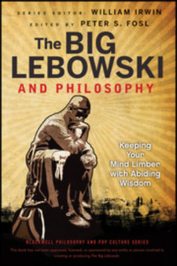 Irwin, William - The Big Lebowski and Philosophy: Keeping Your Mind Limber with Abiding Wisdom, e-kirja