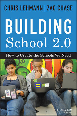 Chase, Zac - Building School 2.0: How to Create the Schools We Need, e-kirja