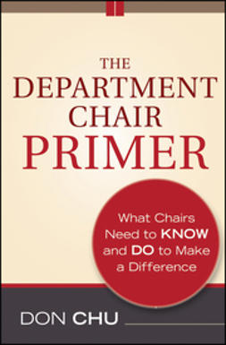 Chu, Don - The Department Chair Primer: What Chairs Need to Know and Do to Make a Difference, ebook