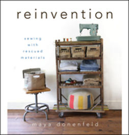 Donenfeld, Maya - Reinvention: Sewing with Rescued Materials, e-bok