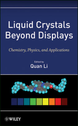 Li, Quan - Liquid Crystals Beyond Displays: Chemistry, Physics, and Applications, ebook