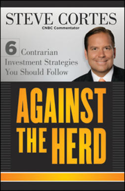 Cortes, Steve - Against the Herd: 6 Contrarian Investment Strategies You Should Follow, ebook