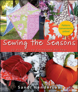Henderson, Sandi - Sewing the Seasons: 23 Projects to Celebrate the Seasons, e-bok