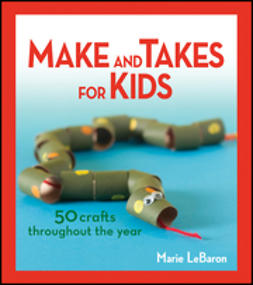 LeBaron, Marie - Make and Takes for Kids: 50 Crafts Throughout the Year, e-kirja