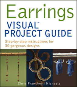 Michaels, Chris Franchetti - Earrings VISUAL Project Guide: Step-by-step instructions for 30 gorgeous designs, e-bok