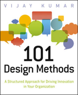 Kumar, Vijay - 101 Design Methods: A Structured Approach for Driving Innovation in Your Organization, e-bok