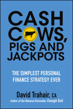 Trahair, David - Cash Cows, Pigs and Jackpots: The Simplest Personal Finance Strategy Ever, ebook