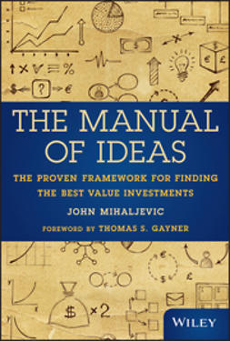 Mihaljevic, John - The Manual of Ideas: The Proven Framework for Finding the Best Value Investments, ebook
