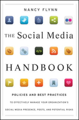 Flynn, Nancy - The Social Media Handbook: Rules, Policies, and Best Practices to Successfully Manage Your Organization's Social Media Presence, Posts, and Potential, ebook