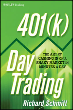 Schmitt, Richard - 401(k) Day Trading: The Art of Cashing in on a Shaky Market in Minutes a Day, ebook