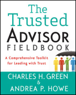 Green, Charles H. - The Trusted Advisor Fieldbook: A Comprehensive Toolkit for Leading with Trust, e-kirja