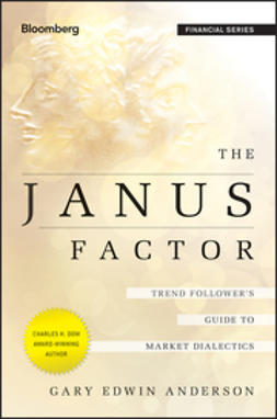 Anderson, Gary Edwin - The Janus Factor: Trend Follower's Guide to Market Dialectics, ebook