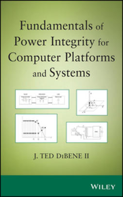 DiBene, Joseph T. - Fundamentals of Power Integrity for Computer Platforms and Systems, ebook