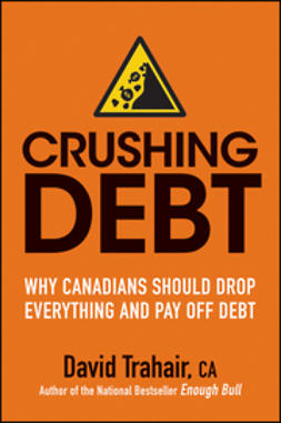 Trahair, David - Crushing Debt: Why Canadians Should Drop Everything and Pay Off Debt, ebook