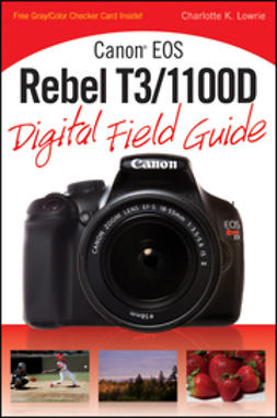 Lowrie, Charlotte K. - Canon EOS Rebel T3/1100D Digital Field Guide, ebook