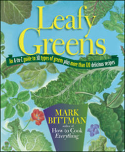 Bittman, Mark - Leafy Greens: An A-to-Z Guide to 30 Types of Greens Plus More Than 120 Delicious Recipes, ebook