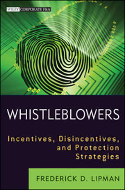 Lipman, Frederick D. - Whistleblowers: Incentives, Disincentives, and Protection Strategies, ebook