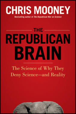 Mooney, Chris - The Republican Brain: The Science of Why They Deny Science--and Reality, ebook