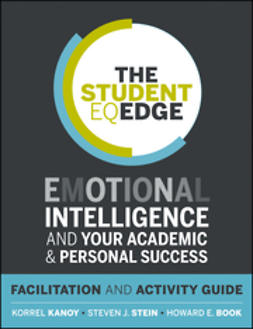 Book, Howard E. - The Student EQ Edge: Emotional Intelligence and Your Academic and Personal Success: Facilitation and Activity Guide, e-kirja
