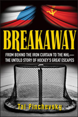 Pinchevsky, Tal - Breakaway: From Behind the Iron Curtain to the NHL--The Untold Story of Hockey's Great Escapes, ebook