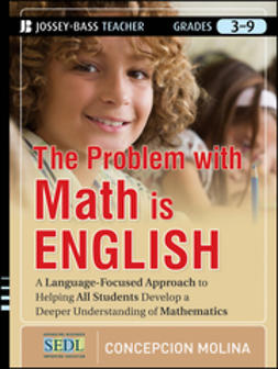 Molina, Concepcion - The Problem with Math Is English: A Language-Focused Approach to Helping All Students Develop a Deeper Understanding of Mathematics, e-kirja