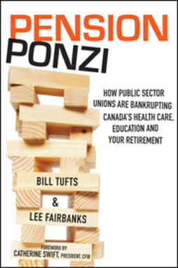 Tufts, Bill - Pension Ponzi: How Public Sector Unions are Bankrupting Canada's Health Care, Education and Your Retirement, ebook