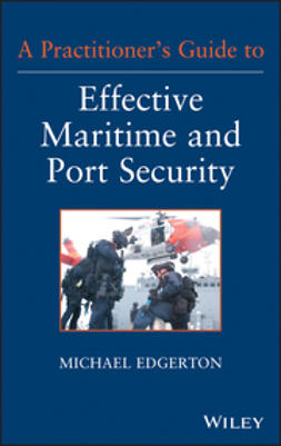 Edgerton, Michael - A Practitioner's Guide to Effective Maritime and Port Security, ebook