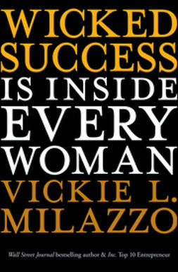 Milazzo, Vickie L. - Wicked Success Is Inside Every Woman, ebook