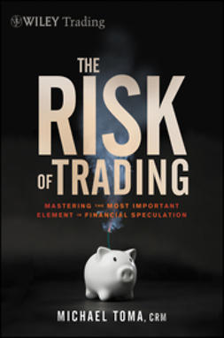 Toma, M. - The Risk of Trading: Mastering the Most Important Element in Financial Speculation, ebook