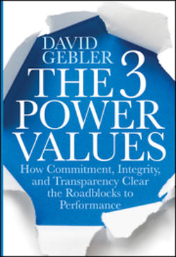 Gebler, David - The 3 Power Values: How Commitment, Integrity, and Transparency Clear the Roadblocks to Performance, ebook