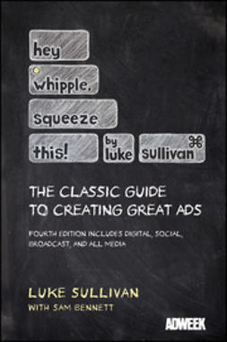 Sullivan, Luke - Hey, Whipple, Squeeze This: The Classic Guide to Creating Great Ads, ebook