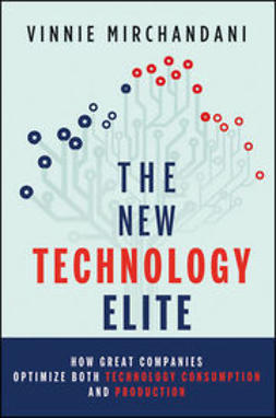 Mirchandani, Vinnie - The New Technology Elite: How Great Companies Optimize Both Technology Consumption and Production, ebook