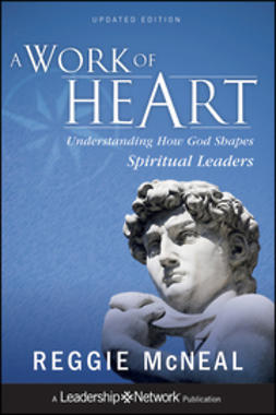 McNeal, Reggie - A Work of Heart: Understanding How God Shapes Spiritual Leaders, ebook