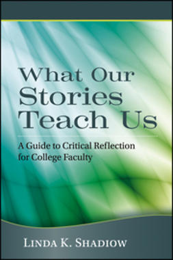 Shadiow, Linda K. - What Our Stories Teach Us: A Guide to Critical Reflection for College Faculty, ebook
