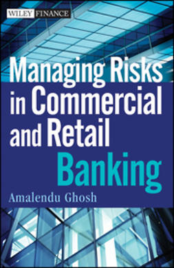 Ghosh, Amalendu - Managing Risks in Commercial and Retail Banking, e-bok
