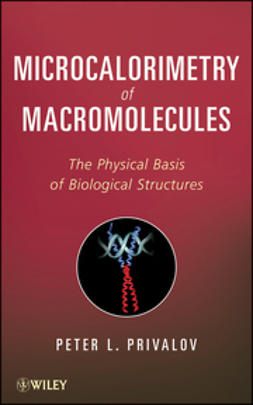 Privalov, Peter L. - Microcalorimetry of Macromolecules: The Physical Basis of Biological Structures, ebook
