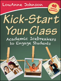 Johnson, LouAnne - Kick-Start Your Class: Academic Icebreakers to Engage Students, ebook