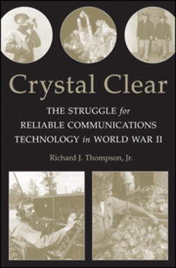 Thompson, Richard J. - Crystal Clear: The Struggle for Reliable Communications Technology in World War II, ebook