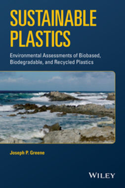 Greene, Joseph P. - Sustainable Plastics: Environmental Assessments of Biobased, Biodegradable, and Recycled Plastics, ebook