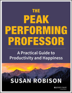 Robison, Susan - The Peak Performing Professor: A Practical Guide to Productivity and Happiness, ebook