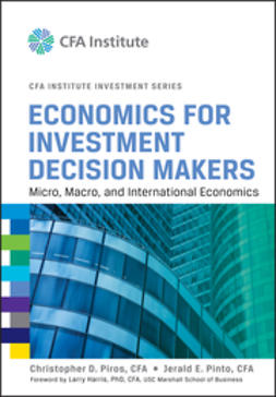 Piros, Christopher D. - Economics for Investment Decision Makers: Micro, Macro, and International Economics, ebook
