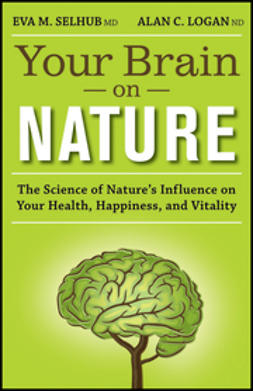 Selhub, M - Your Brain On Nature: The Science of Nature's Influence on Your Health, Happiness and Vitality, ebook