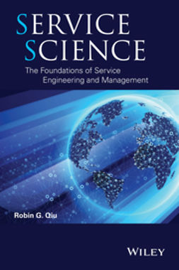 Qiu, Robin G. - Service Science: The Foundations of Service Engineering and Management, e-kirja