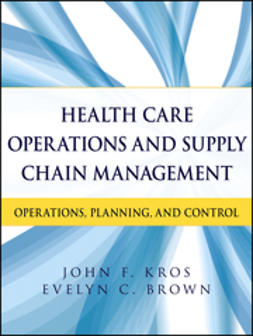 Brown, Evelyn - Health Care Operations and Supply Chain Management: Strategy, Operations, Planning, and Control, e-kirja