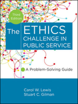 Lewis, Carol W. - The Ethics Challenge in Public Service: A Problem-Solving Guide, e-kirja