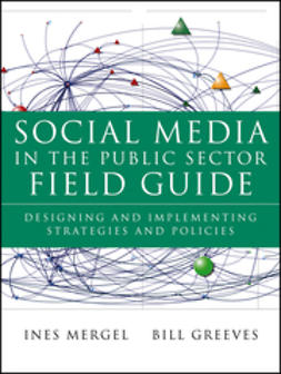 Mergel, Ines - Social Media in the Public Sector Field Guide: Designing and Implementing Strategies and Policies, ebook
