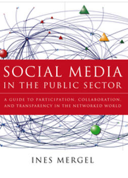 Mergel, Ines - Social Media in the Public Sector: A Guide to Participation, Collaboration and Transparency in The Networked World, e-bok