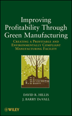 Hillis, David R. - Improving Profitability Through Green Manufacturing: Creating a Profitable and Environmentally Compliant Manufacturing Facility, ebook