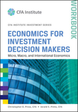 Pinto, Jerald E. - Economics for Investment Decision Makers Workbook: Micro, Macro, and International Economics, ebook