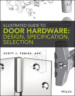 Tobias, Scott - Illustrated Guide to Door Hardware: Design, Specification, Selection, ebook